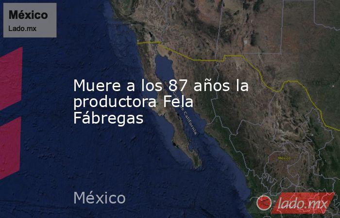 Muere a los 87 años la productora Fela Fábregas. Noticias en tiempo real