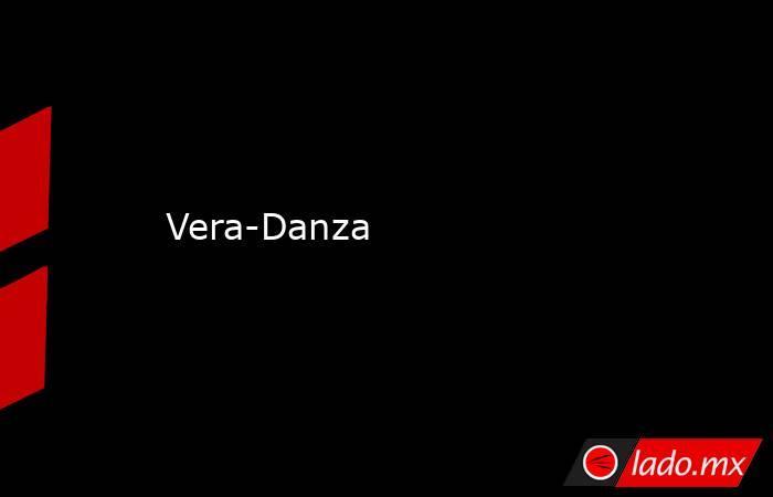 Vera-Danza. Noticias en tiempo real