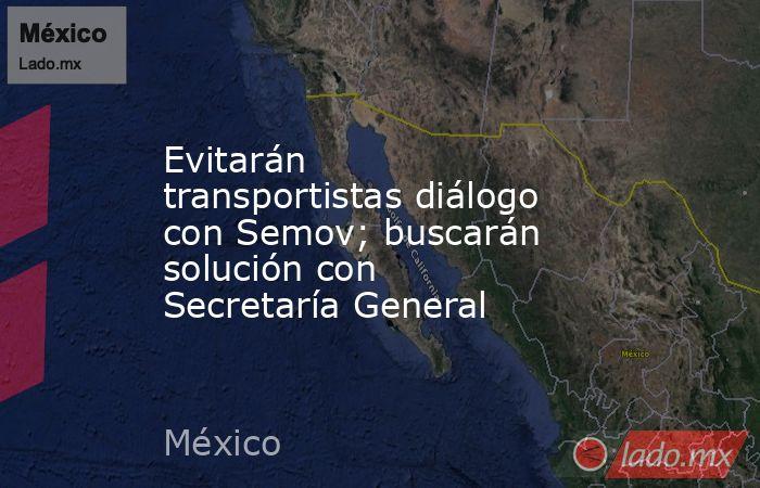 Evitarán transportistas diálogo con Semov; buscarán solución con Secretaría General. Noticias en tiempo real