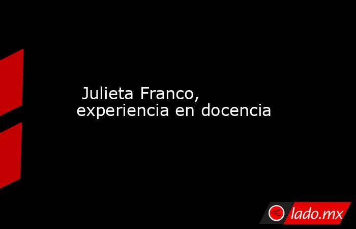 Julieta Franco, experiencia en docencia. Noticias en tiempo real