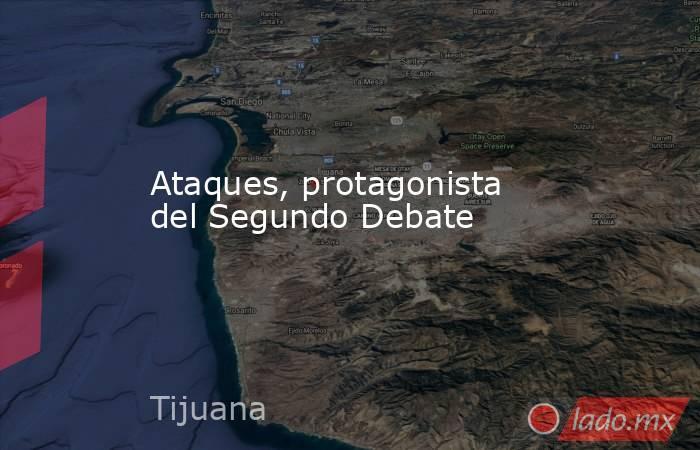 Ataques, protagonista del Segundo Debate. Noticias en tiempo real