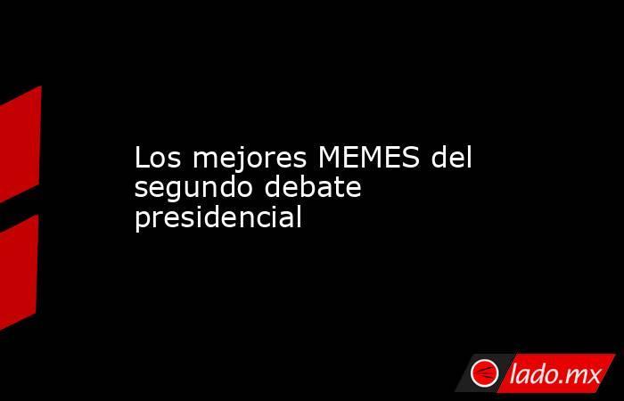 Los mejores MEMES del segundo debate presidencial. Noticias en tiempo real