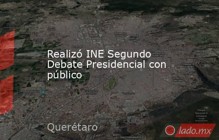 Realizó INE Segundo Debate Presidencial con público. Noticias en tiempo real