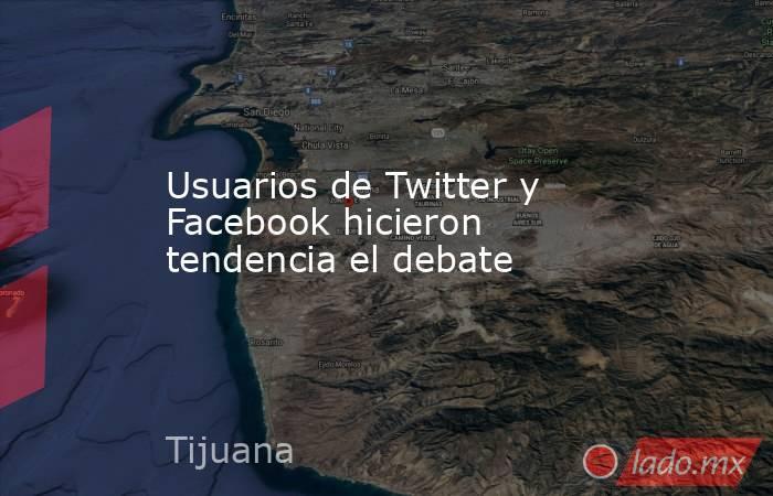 Usuarios de Twitter y Facebook hicieron tendencia el debate. Noticias en tiempo real