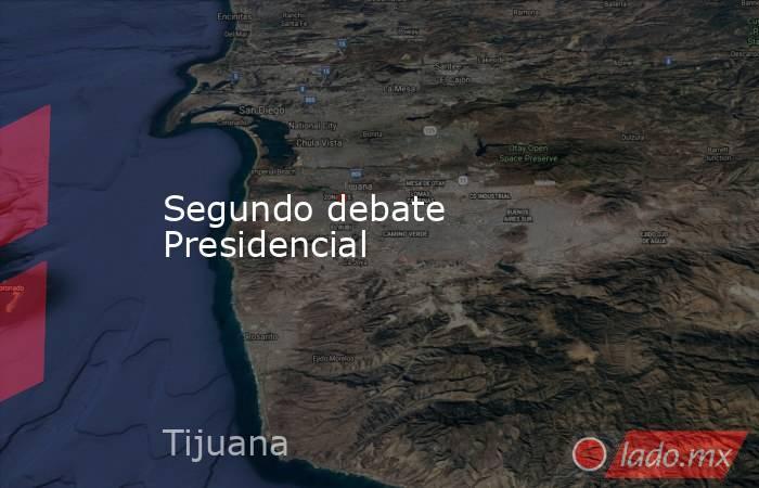 Segundo debate Presidencial. Noticias en tiempo real