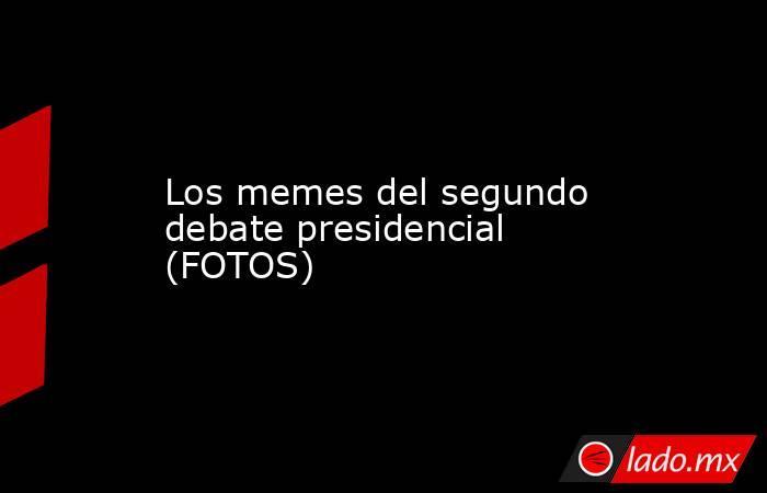 Los memes del segundo debate presidencial (FOTOS) . Noticias en tiempo real
