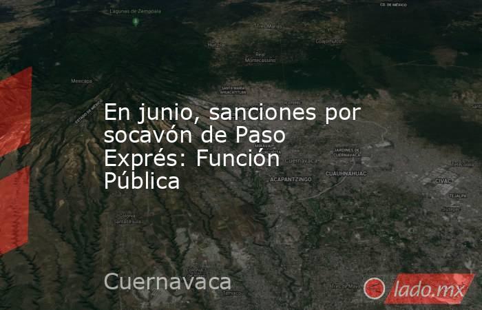 En junio, sanciones por socavón de Paso Exprés: Función Pública. Noticias en tiempo real