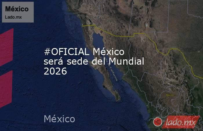 #OFICIAL México serásede del Mundial 2026 . Noticias en tiempo real