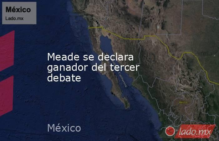 Meade se declara ganador del tercer debate. Noticias en tiempo real