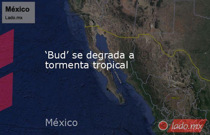 'Bud' se degrada a tormenta tropical. Noticias en tiempo real