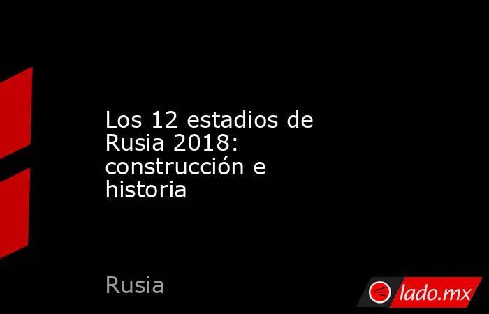 Los 12 estadios de Rusia 2018: construcción e historia. Noticias en tiempo real