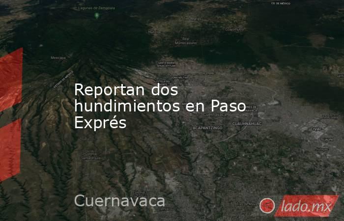 Reportan dos hundimientos en Paso Exprés. Noticias en tiempo real