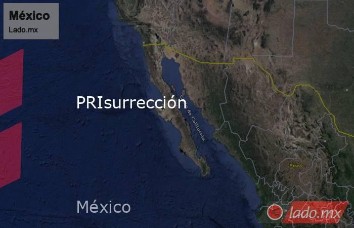PRIsurrección. Noticias en tiempo real