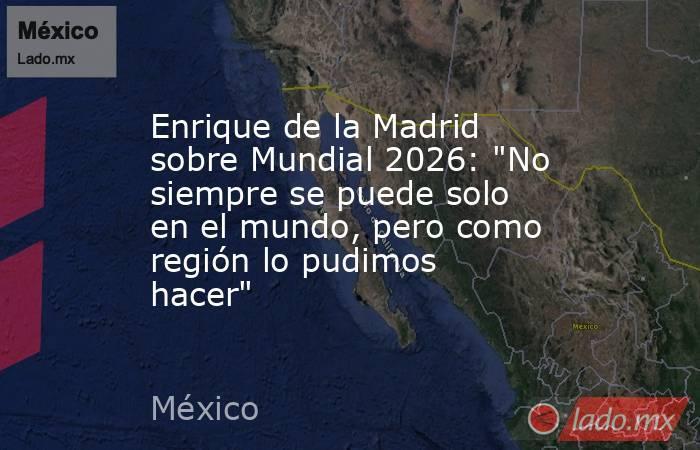 Enrique de la Madrid sobre Mundial 2026: