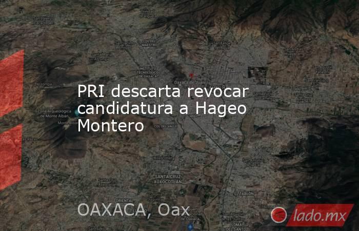 PRI descarta revocar candidatura a Hageo Montero. Noticias en tiempo real
