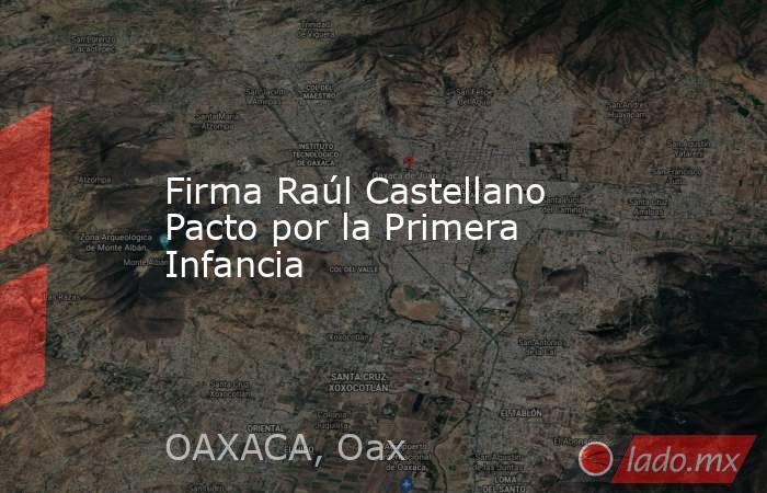 Firma Raúl Castellano Pacto por la Primera Infancia. Noticias en tiempo real