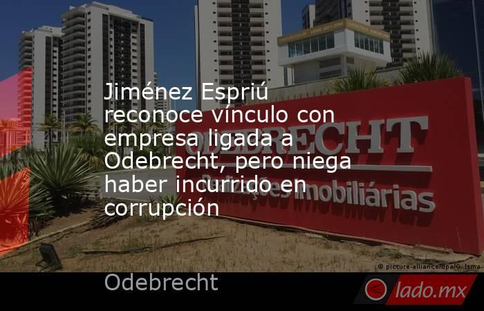 Jiménez Espriú reconoce vínculo con empresa ligada a Odebrecht, pero niega haber incurrido en corrupción. Noticias en tiempo real