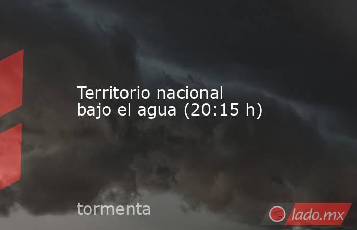 Territorio nacional bajo el agua (20:15 h). Noticias en tiempo real