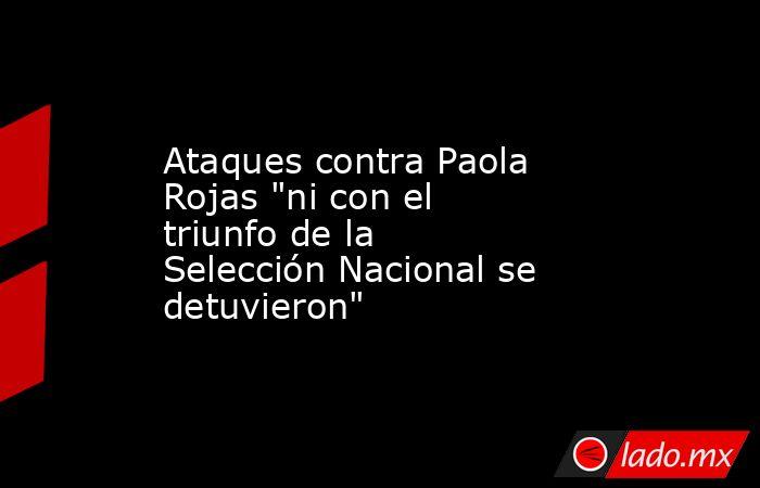 Ataques contra Paola Rojas