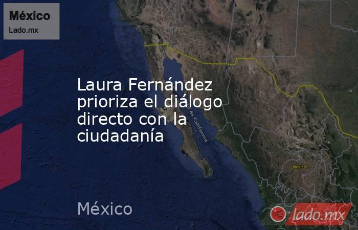 Laura Fernández prioriza el diálogo directo con la ciudadanía. Noticias en tiempo real