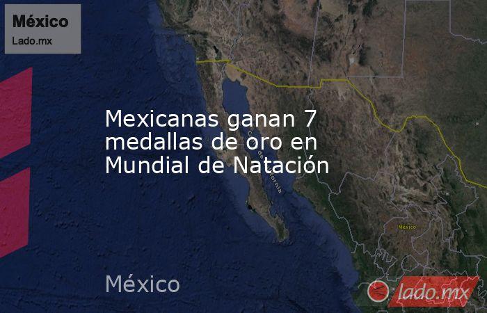 Mexicanas ganan 7 medallas de oro en Mundial de Natación. Noticias en tiempo real