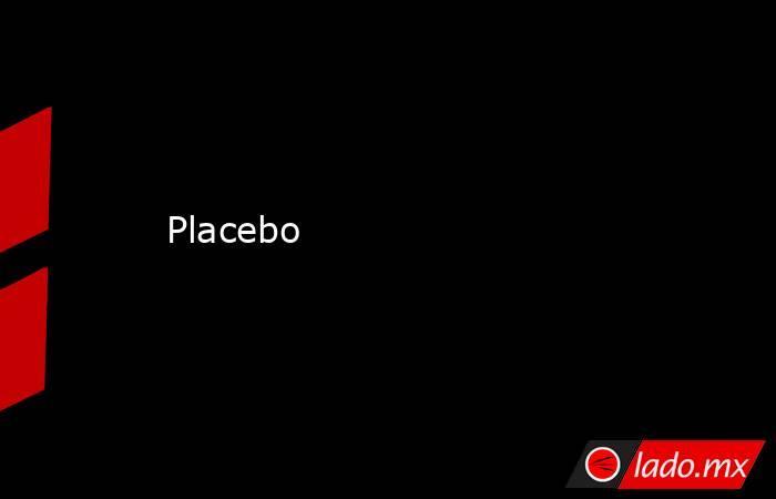 Placebo. Noticias en tiempo real
