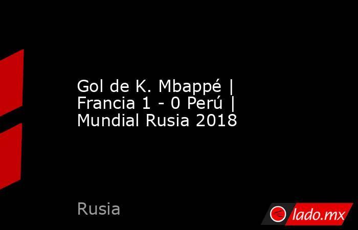 Gol de K. Mbappé | Francia 1 - 0 Perú | Mundial Rusia 2018. Noticias en tiempo real