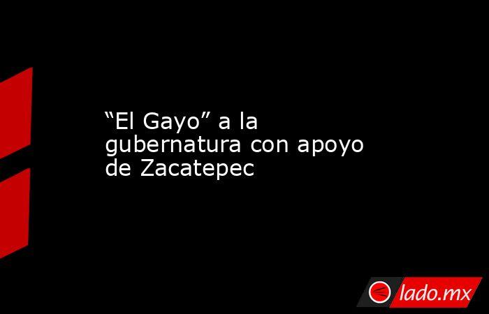 """""""El Gayo"""" a la gubernatura con apoyo de Zacatepec. Noticias en tiempo real"""