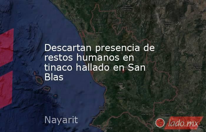 Descartan presencia de restos humanos en tinaco hallado en San Blas. Noticias en tiempo real