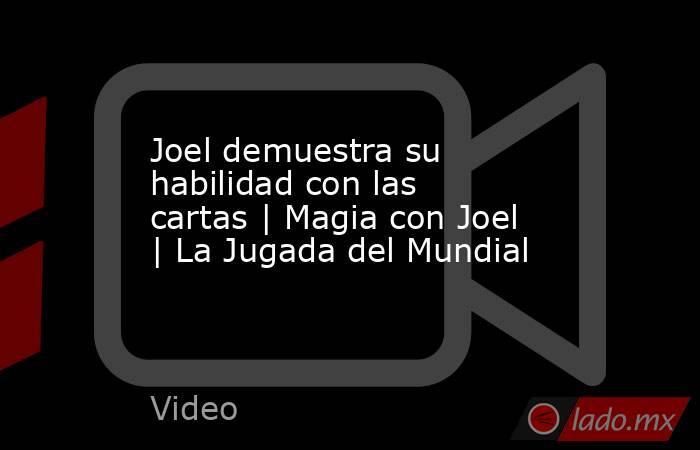 Joel demuestra su habilidad con las cartas | Magia con Joel | La Jugada del Mundial. Noticias en tiempo real