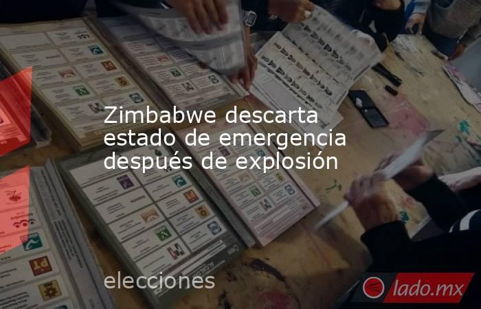 Zimbabwe descarta estado de emergencia después de explosión. Noticias en tiempo real