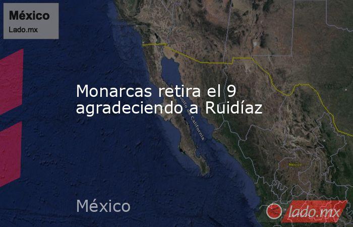 Monarcas retira el 9 agradeciendo a Ruidíaz. Noticias en tiempo real