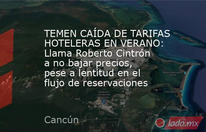 TEMEN CAÍDA DE TARIFAS HOTELERAS EN VERANO: Llama Roberto Cintrón a no bajar precios, pese a lentitud en el flujo de reservaciones. Noticias en tiempo real