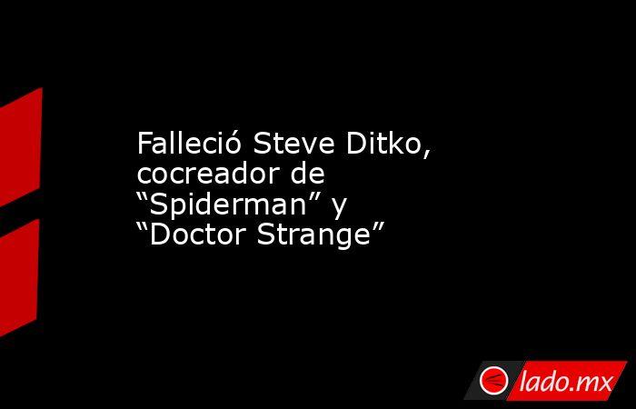 """Falleció Steve Ditko, cocreador de """"Spiderman"""" y """"Doctor Strange"""". Noticias en tiempo real"""