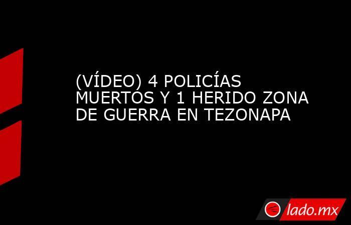(VÍDEO) 4 POLICÍAS MUERTOS Y 1 HERIDO ZONA DE GUERRA ENTEZONAPA. Noticias en tiempo real