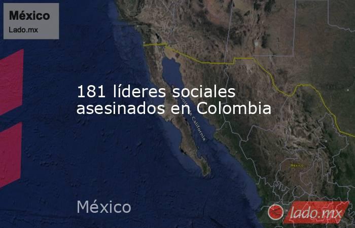 181 líderes sociales asesinados en Colombia. Noticias en tiempo real