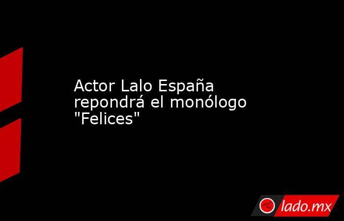 Actor Lalo España repondrá el monólogo
