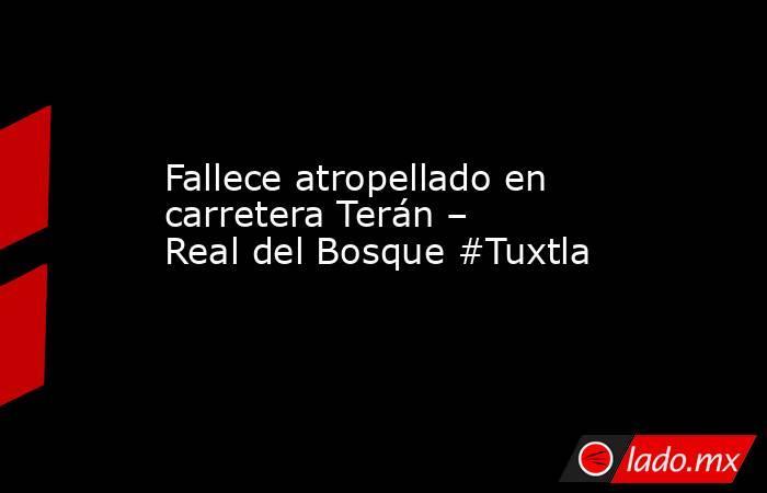 Fallece atropellado en carretera Terán – Real del Bosque #Tuxtla. Noticias en tiempo real