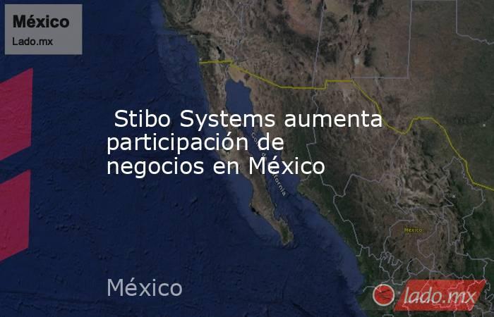 Stibo Systems aumenta participación de negocios en México. Noticias en tiempo real