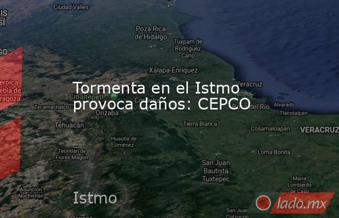 Tormenta en el Istmo provoca daños: CEPCO. Noticias en tiempo real