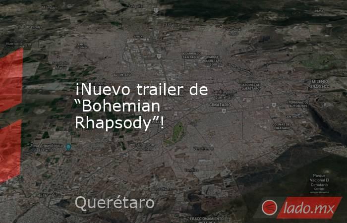 """¡Nuevo trailer de """"Bohemian Rhapsody""""!. Noticias en tiempo real"""