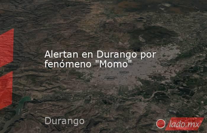 Alertan en Durango por fenómeno