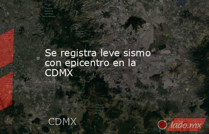 Se registra leve sismo con epicentro en la CDMX. Noticias en tiempo real