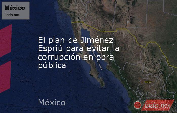 El plan de Jiménez Espriú para evitar la corrupción en obra pública. Noticias en tiempo real