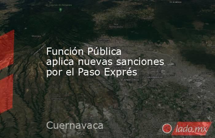 Función Pública aplica nuevas sanciones por el Paso Exprés. Noticias en tiempo real