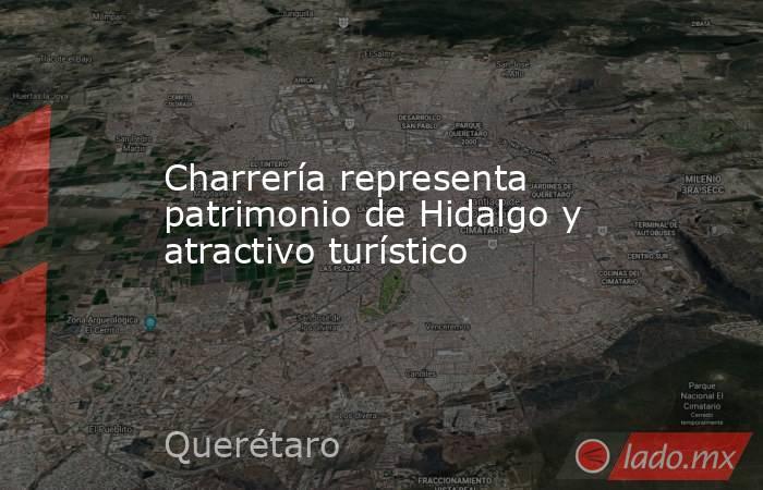 Charrería representa patrimonio de Hidalgo y atractivo turístico. Noticias en tiempo real