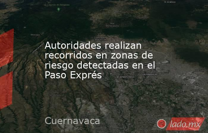 Autoridades realizan recorridos en zonas de riesgo detectadas en el Paso Exprés. Noticias en tiempo real