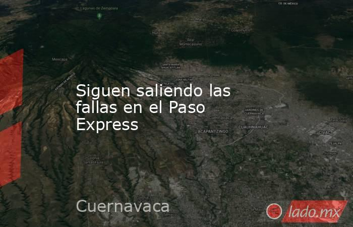 Siguen saliendo las fallas en el Paso Express. Noticias en tiempo real