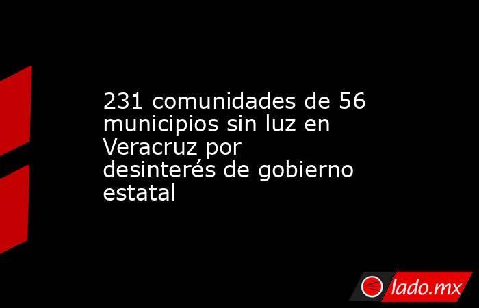 231 comunidades de 56 municipios sin luz en Veracruz por desinterés de gobierno estatal. Noticias en tiempo real