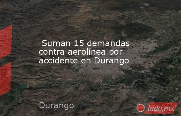Suman 15 demandas contra aerolínea por accidente en Durango. Noticias en tiempo real